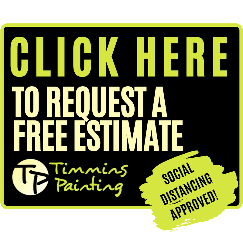 Click here to request a free estimate from timmins painting. Social distancing approved!